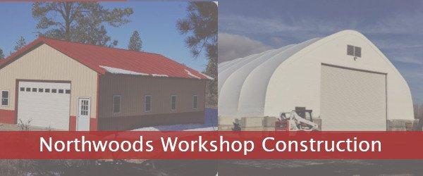 Northwoods Workshop Construction